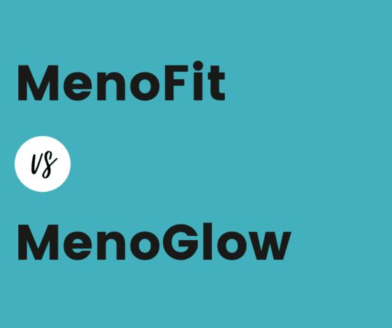 Menofit vs Menoglow - comparison table - menolabs review